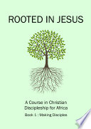 Rooted in Jesus - A Course in Christian Discipleship for Africa