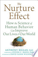 """""""The Nurture Effect: How the Science of Human Behavior Can Improve Our Lives and Our World"""" by Anthony Biglan, Steven C. Hayes, David Sloan Wilson"""