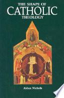 The Shape of Catholic Theology