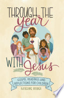 Through the Year with Jesus  Gospel Readings and Reflections for Children