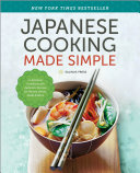 Japanese Cooking Made Simple: A Japanese Cookbook with Authentic Recipes for Ramen, Bento, Sushi & More