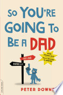 """So You're Going to Be a Dad, revised edition"" by Peter Downey"