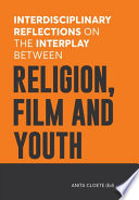 Interdisciplinary Reflections on the Interplay between Religion  Film and Youth