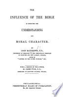 The Influence Of The Bible In Improving The Understanding And Moral Character With A Memoir Of The Author By James Wood Book