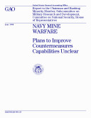 Navy mine warfare plans to improve countermeasures capabilities unclear : report to the chairman and ranking minority member, Subcommittee on Military Research and Development, Committee on National Security, House of Representatives Book