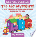 The ABC Adventure  A Little Baby s Book of Discovering Language By Learning The ABCs    Baby   Toddler Alphabet Books
