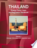 Thailand Energy Policy  Laws and Regulation Handbook Volume 1 Strategic Information and Important Laws