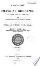 A Dictionary of Christian Biography  Literature  Sects and Doctrines  A D