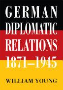 German Diplomatic Relations 1871 1945