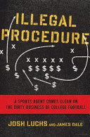 Illegal Procedure: A Sports Agent Comes Clean on the Dirty ...