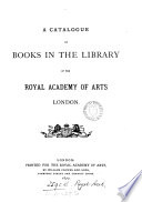 A catalogue of the books in the library of the Royal academy of arts, London. [By H.R. Tedder]. [With suppl. entitled] A catalogue of books added ... between 1877 and 1900. (Roy. acad. of arts).