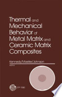 Thermal and Mechanical Behavior of Metal Matrix and Ceramic Matrix Composites