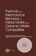 Thermal and Mechanical Behavior of Metal Matrix and Ceramic Matrix Composites