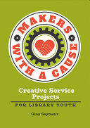 Makers with a Cause: Creative Service Projects for Library Youth Pdf/ePub eBook