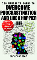 758 Mental Triggers to Overcome Procrastination and Live a Happier Life