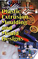 The Complete Technology Book on Plastic Extrusion  Moulding And Mould Designs Book
