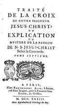 Traité de la croix de nostre seigneur Jesus-Christ, ou explication du mystere de la passion de n.s. Jesus-Christ selon la concorde. Tome premier [- neuvième] [J.J. Duguet]