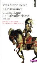 Naissance dramatique de l'absolutisme (1598-1661) (La)