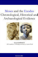Moses and the Exodus Chronological, Historical and Archaeological Evidence