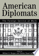American Diplomats  : The Foreign Service at Work