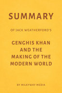 Summary of Jack Weatherford's Genghis Khan and the Making of the Modern World by Milkyway Media Pdf/ePub eBook