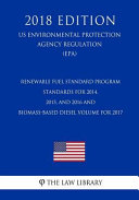 Renewable Fuel Standard Program - Standards for 2014, 2015, and 2016 and Biomass-Based Diesel Volume for 2017 (Us Environmental Protection Agency Regulation) (Epa) (2018 Edition)