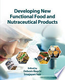 """Developing New Functional Food and Nutraceutical Products"" by Debasis Bagchi, Sreejayan Nair"