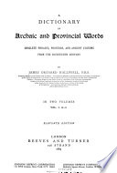 A Dictionary of Archaic and Provincial Words, Obsolete Phrases, Proverbs, and Ancient Customs from the Fourteenth Century