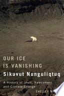 Our Ice Is Vanishing   Sikuvut Nunguliqtuq
