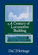 A Century of Locomotive Building by Robert Stephenson   Co   1823 1923