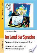 Im Land der Sprache  : spannende Wortartengeschichten ; Grammatik verstehen mit Montessori-Pädagogik ; [mit Kopiervorlagen]