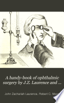 A handy-book of ophthalmic surgery by J.Z. Laurence and R.C. Moon