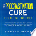 The Procrastination Cure It S Not Eat That Frog Blueprint To Master Time With Highly Effective Strategies To Solving The Productivity Puzzle And Rid Yourself Of Laziness With Atomic Habits