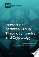 Interactions Between Group Theory Symmetry And Cryptology