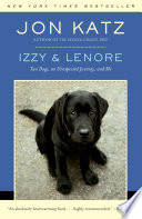 Izzy & Lenore  : Two Dogs, an Unexpected Journey, and Me
