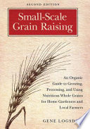 """Small-Scale Grain Raising: An Organic Guide to Growing, Processing, and Using Nutritious Whole Grains for Home Gardeners and Local Farmers, 2nd Edition"" by Gene Logsdon, Jerry O'Brien"