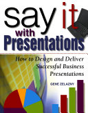 Say It with Presentations: How to Design and Deliver Successful Business Presentations