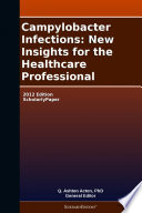 Campylobacter Infections: New Insights for the Healthcare Professional: 2012 Edition