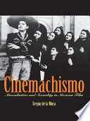 """""""Cinemachismo: Masculinities and Sexuality in Mexican Film"""" by Sergio de la Mora"""