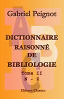 Dictionnaire raisonn de bibliologie. Tome 2. N - Z