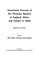 Association Records of the Particular Baptists of England  Wales and Ireland to 1660  The West country and Ireland