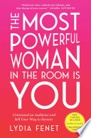 """""""The Most Powerful Woman in the Room Is You: Command an Audience and Sell Your Way to Success"""" by Lydia Fenet"""