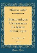 Bibliothèque Universelle Et Revue Suisse, 1912, Vol. 67 (Classic Reprint)