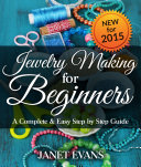 Jewelry Making For Beginners  A Complete   Easy Step by Step Guide