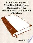 Book Binding and Mending Made Easy, Designed for the Instruction of All School Children
