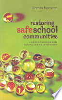 Restoring Safe School Communities  : A Whole School Response to Bullying, Violence and Alienation