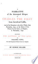 A Narrative of the attempted Escapes of Charles the First from Carisbrook Castle  and of his Detention in the Isle of Wight      Including the Letters of the King to Colonel Titus  now first deciphered and printed from the Originals