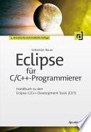 Eclipse für C/C++-Programmierer  : Handbuch zu den Eclipse C/C++ Development Tools (CDT)