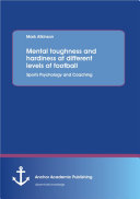 Mental toughness and hardiness at different levels of football. Sports Psychology and Coaching.