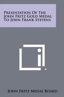 Presentation of the John Fritz Gold Medal to John Frank Stevens